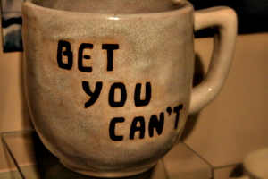 [picture: Bet you can't 1]